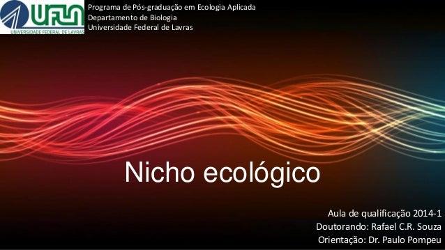 Nicho ecológico Aula de qualificação 2014-1 Doutorando: Rafael C.R. Souza Orientação: Dr. Paulo Pompeu Programa de Pós-gra...