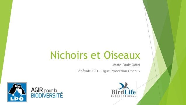 Nichoirs et Oiseaux Marie-Paule Odini Bénévole LPO – Ligue Protection Oiseaux
