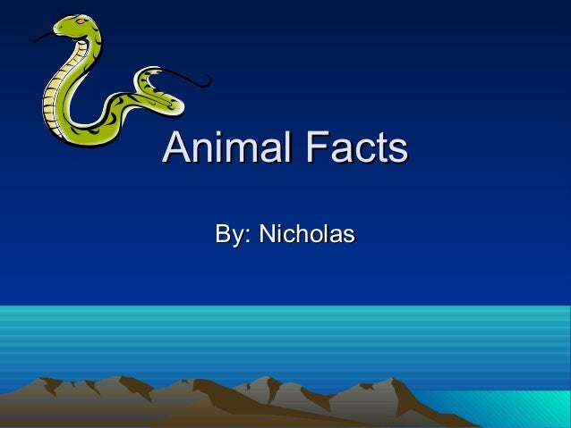 Animal Facts  By: Nicholas