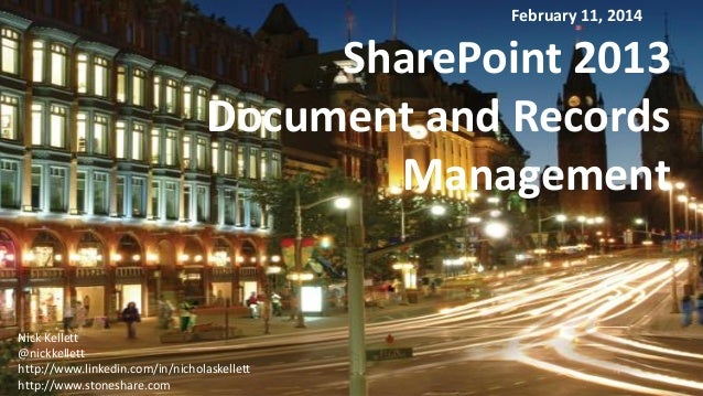 February 11, 2014  SharePoint 2013 Document and Records Management  Nick Kellett @nickkellett http://www.linkedin.com/in/n...