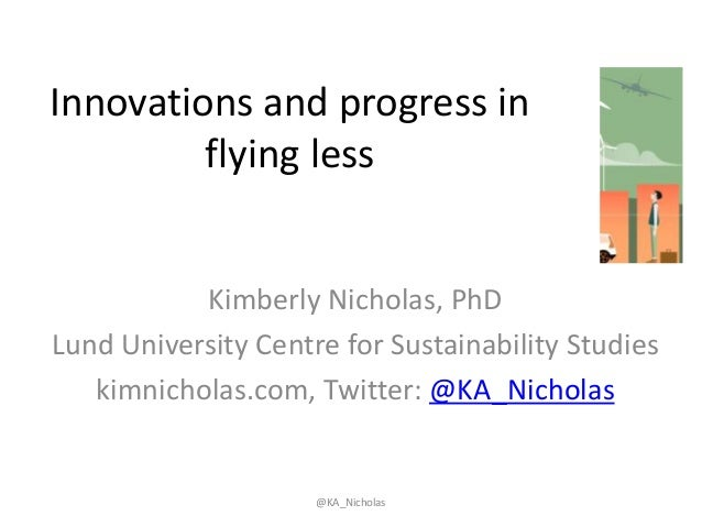 Innovations and progress in flying less Kimberly Nicholas, PhD Lund University Centre for Sustainability Studies kimnichol...