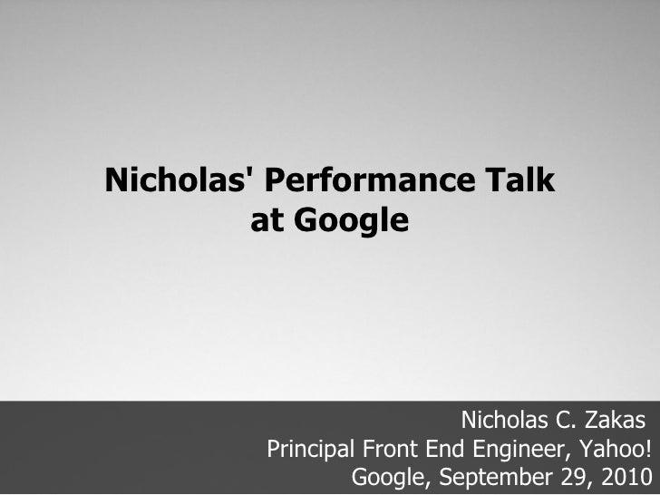 Nicholas' Performance Talk          at Google                                 Nicholas C. Zakas          Principal Front E...