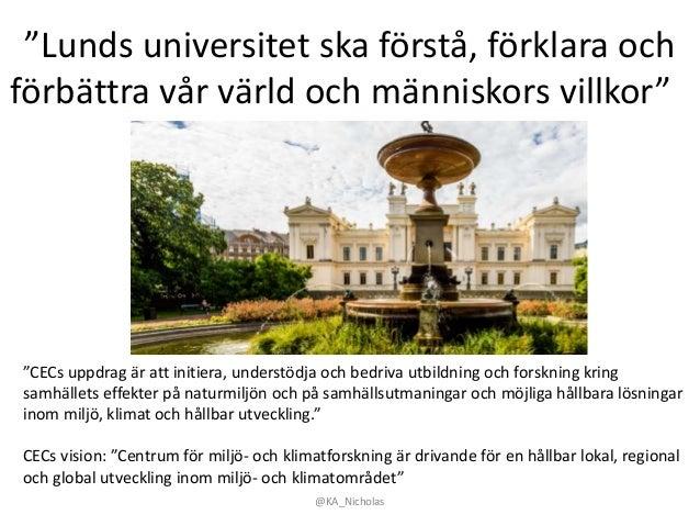 """""""Lunds universitet ska förstå, förklara och förbättra vår värld och människors villkor"""" @KA_Nicholas """"CECs uppdrag är att ..."""