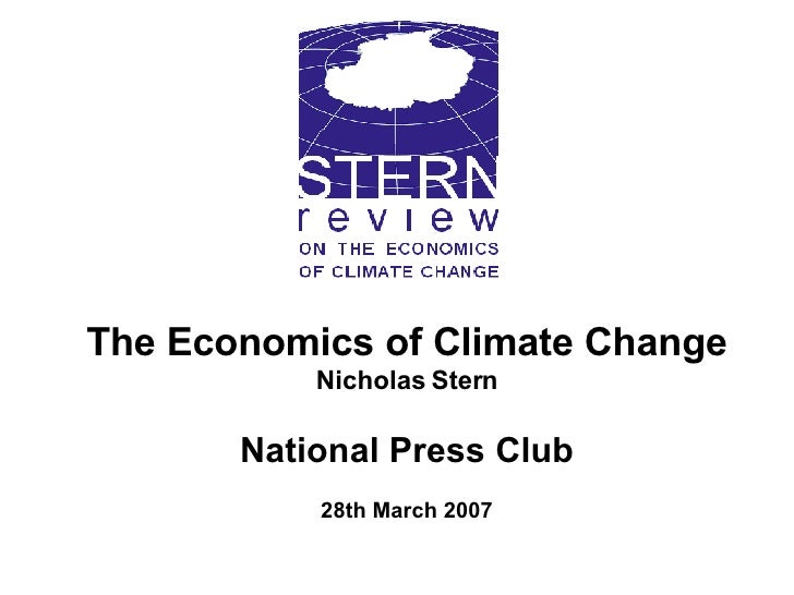 The Economics of Climate Change Nicholas Stern National Press Club 28th March 2007
