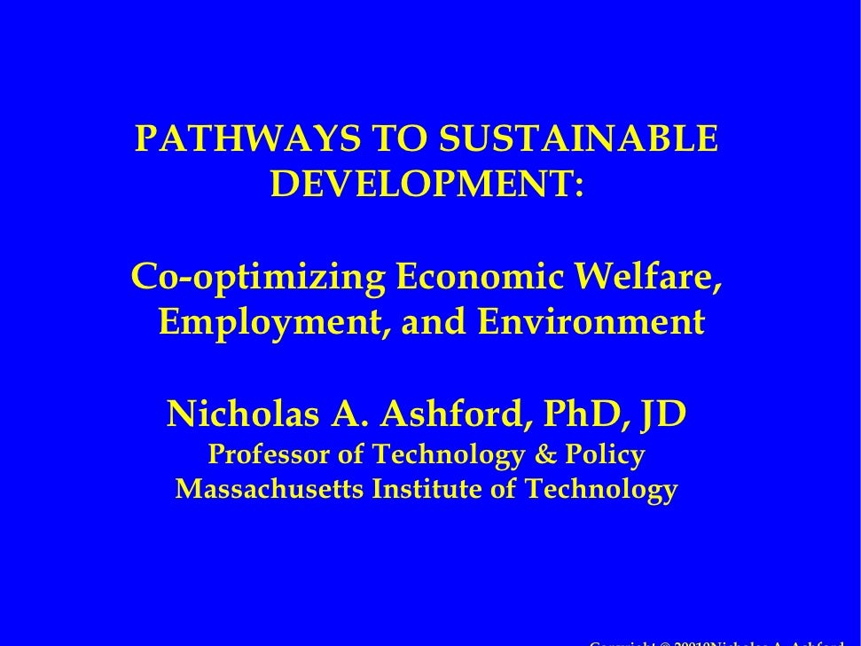 PATHWAYS TO SUSTAINABLE      DEVELOPMENT:  Co-optimizing Economic Welfare,  Employment, and Environment   Nicholas A. Ashf...