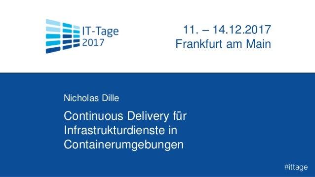 Continuous Delivery für Infrastrukturdienste in Containerumgebungen Nicholas Dille t 11. – 14.12.2017 Frankfurt am Main #i...