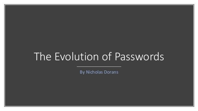 The Evolution of Passwords By Nicholas Dorans