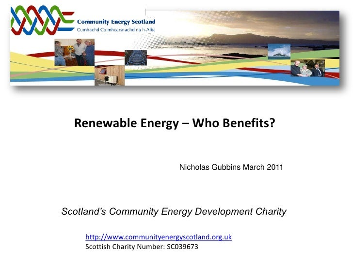 Renewable Energy – Who Benefits?                               Nicholas Gubbins March 2011Scotland's Community Energy Deve...