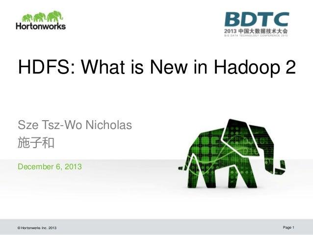 HDFS: What is New in Hadoop 2 Sze Tsz-Wo Nicholas 施子和 December 6, 2013  © Hortonworks Inc. 2013  Page 1