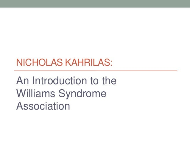 NICHOLAS KAHRILAS:An Introduction to theWilliams SyndromeAssociation