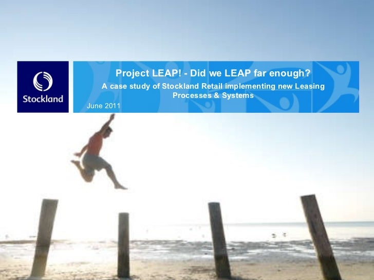 Project LEAP! - Did we LEAP far enough? A case study of Stockland Retail implementing new Leasing Processes & Systems June...