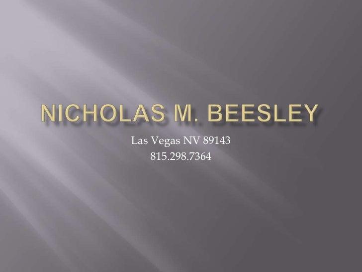 Nicholas M. Beesley<br />Las Vegas NV 89143<br />815.298.7364<br />