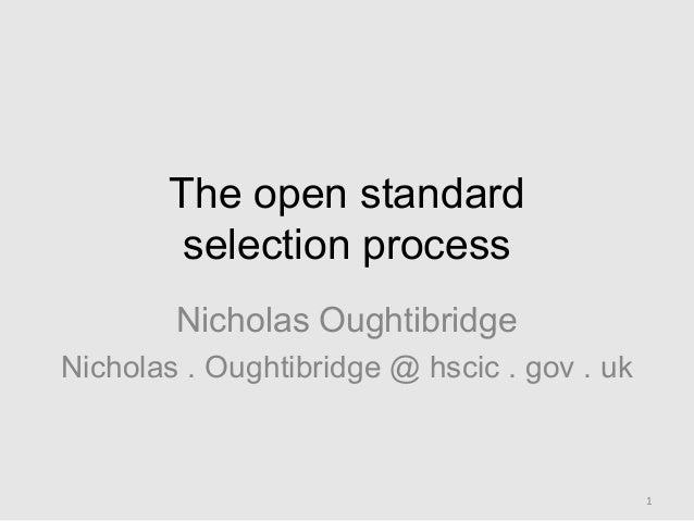 The open standardselection processNicholas OughtibridgeNicholas . Oughtibridge @ hscic . gov . uk1