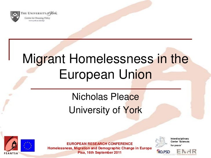 Insert your logo here   Migrant Homelessness in the         European Union                               Nicholas Pleace  ...