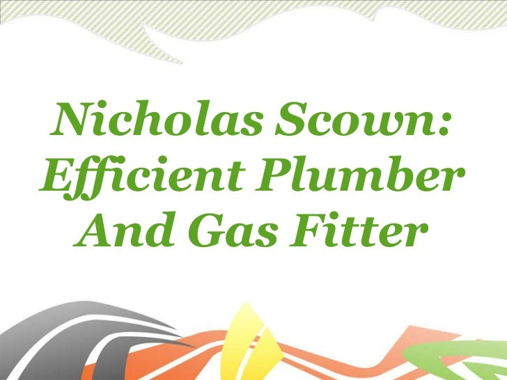 Nicholas Scown: Efficient Plumber And Gas Fitter