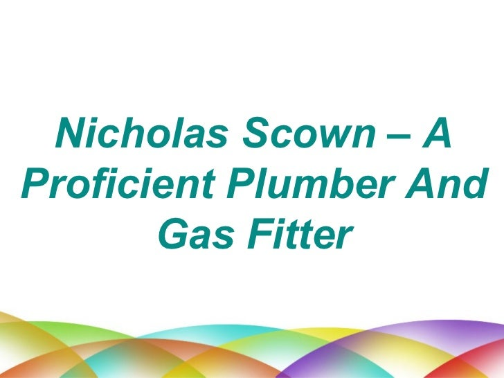 Nicholas Scown – A Proficient Plumber And Gas Fitter