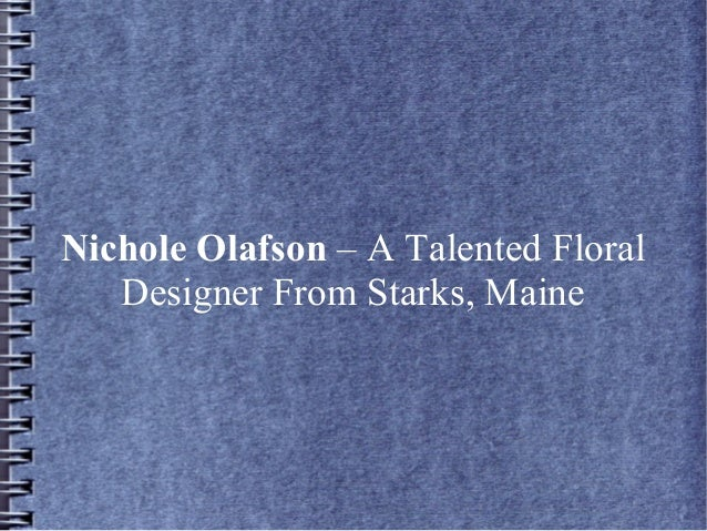 Nichole Olafson – A Talented Floral Designer From Starks, Maine