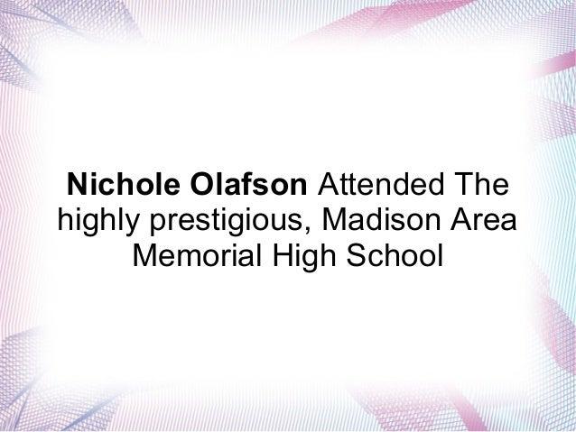 Nichole Olafson Attended The highly prestigious, Madison Area Memorial High School