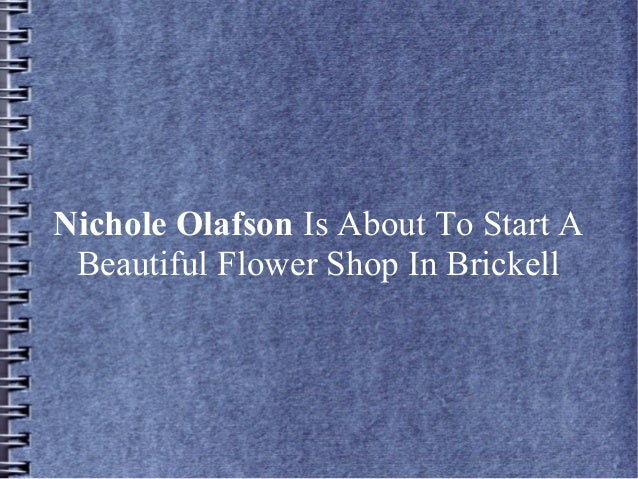 Nichole Olafson Is About To Start A Beautiful Flower Shop In Brickell