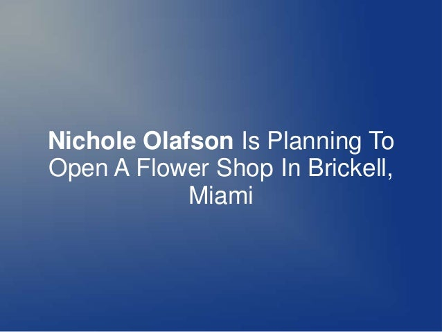 Nichole Olafson Is Planning To Open A Flower Shop In Brickell, Miami