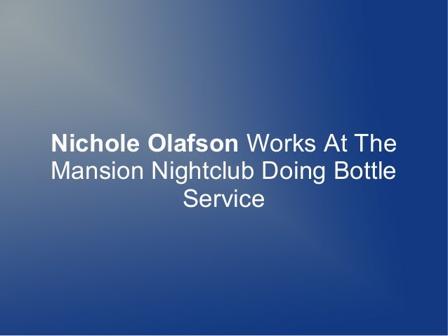 Nichole Olafson Works At The Mansion Nightclub Doing Bottle Service