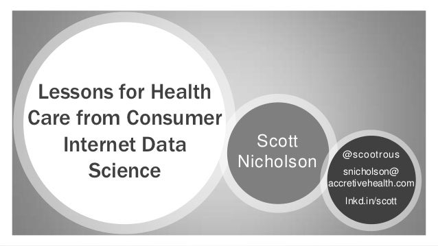 Lessons for HealthCare from Consumer   Internet Data        Scott                                     @scootrous          ...