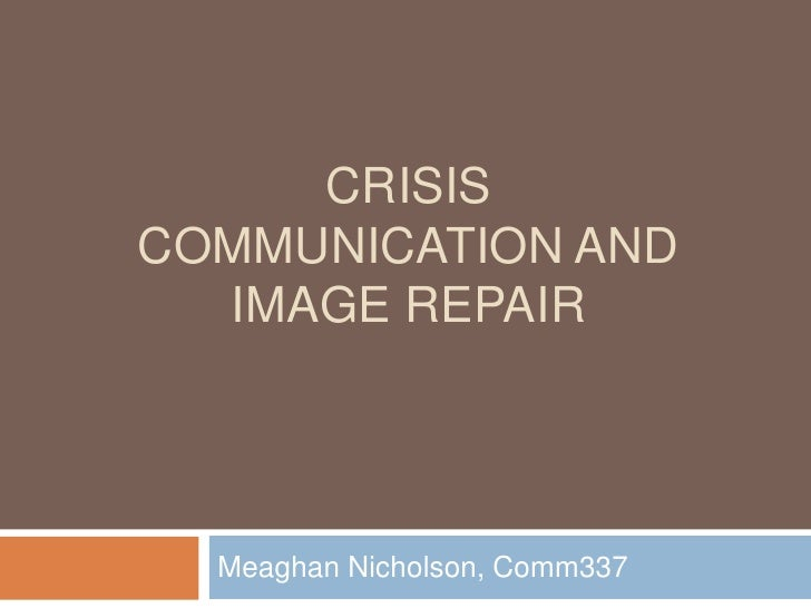 Crisis Communication and Image Repair<br />Meaghan Nicholson, Comm337<br />