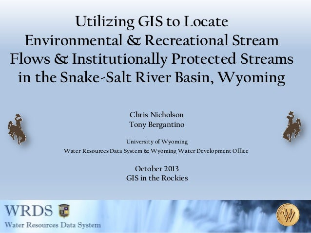 Utilizing GIS to Locate Environmental & Recreational Stream Flows & Institutionally Protected Streams in the Snake-Salt Ri...