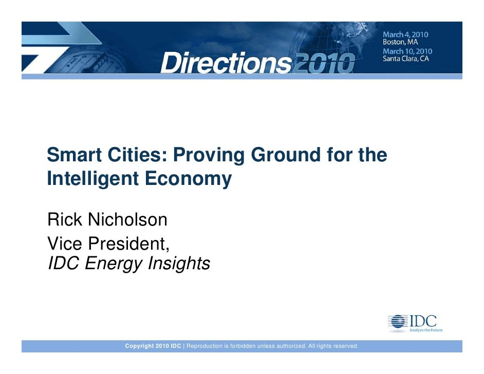 Smart Cities: Proving Ground for the Intelligent Economy  Rick Nicholson Vice President, IDC Energy Insights             C...