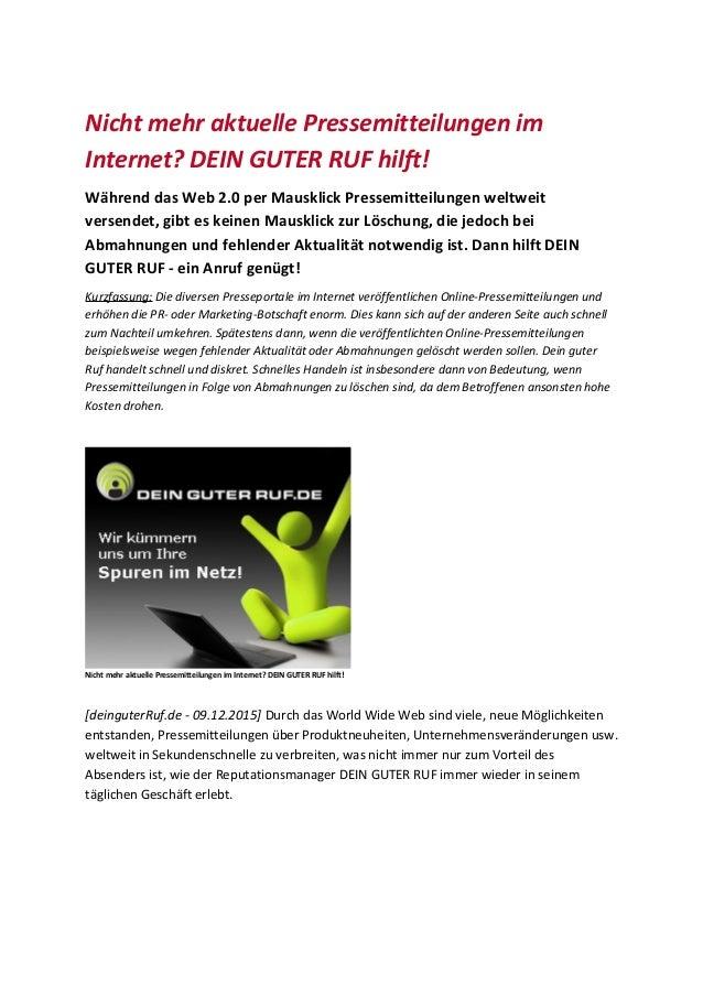 Nicht mehr aktuelle Pressemitteilungen im Internet? DEIN GUTER RUF hilft! Während das Web 2.0 per Mausklick Pressemitteilu...