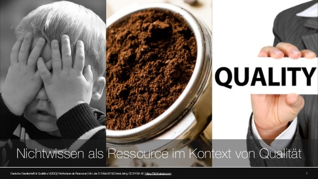 Nichtwissen als Ressource im Kontext von Qualität 1DeutscheGesellschaftfürQualitäte.V.(DGQ) NichtwissenalsRessource Ulm,de...