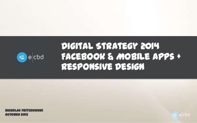 Digital Strategy 2014 Facebook & Mobile Apps + Responsive Design  Nicholas Fritzkowski October 2013