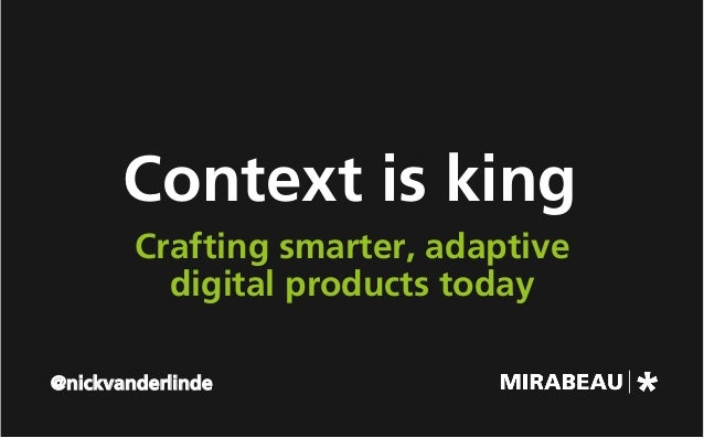 Context is king Crafting smarter, adaptive digital products today @nickvanderlinde