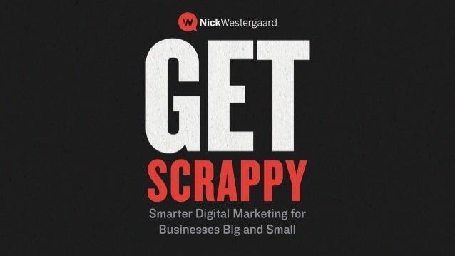 nick westergaard | branddrivendigital.com | 2016 get scrappySmarter Digital Marketing for Businesses Big and Small