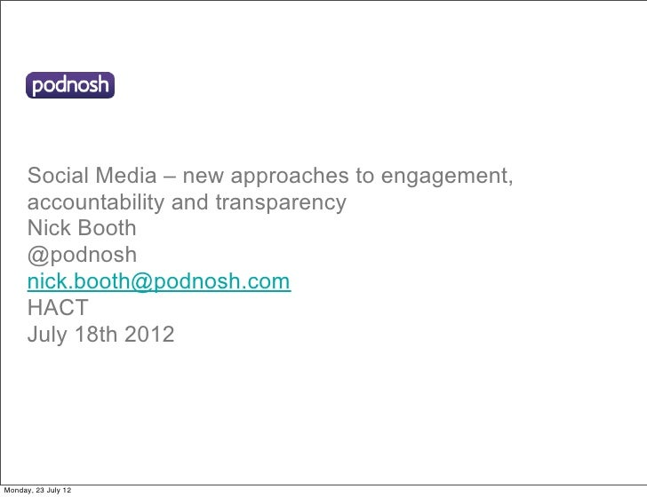 Social Media – new approaches to engagement,      accountability and transparency      Nick Booth      @podnosh      nick....