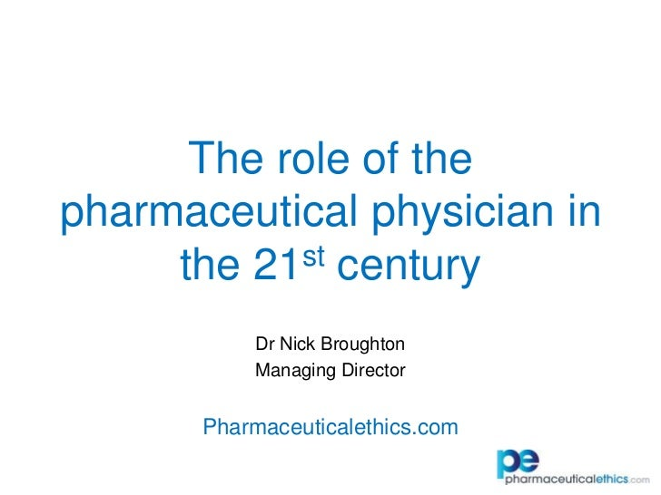 The role of the pharmaceutical physician in the 21st century<br />Dr Nick Broughton<br />Managing Director<br />Pharmaceut...
