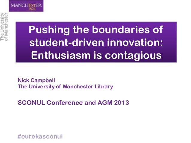 Pushing the boundaries ofstudent-driven innovation:Enthusiasm is contagiousNick CampbellThe University of Manchester Libra...