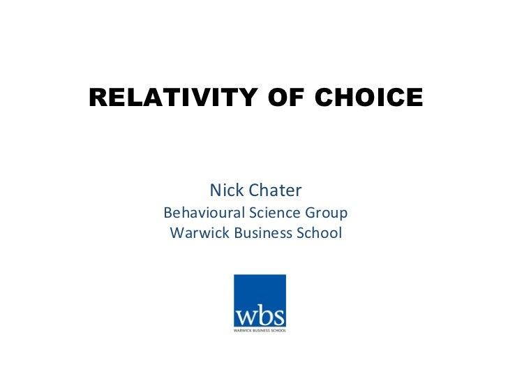 RELATIVITY OF CHOICE Nick Chater Behavioural Science Group Warwick Business School