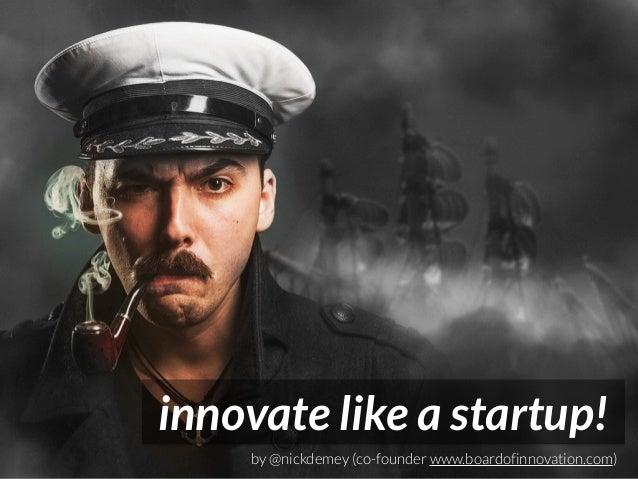 innovate like a startup!  by @nickdemey (co-founder www.boardofinnovation.com)