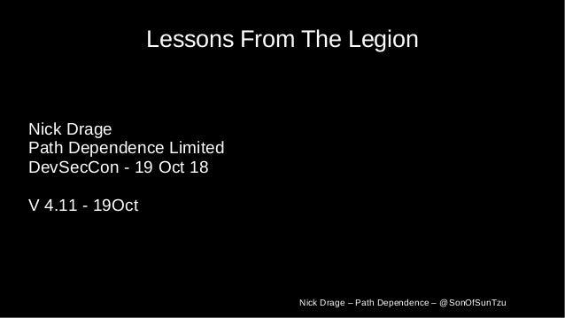 Nick Drage – Path Dependence – @SonOfSunTzu Lessons From The Legion Nick Drage Path Dependence Limited DevSecCon - 19 Oct ...