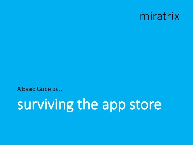 surviving the app store A Basic Guide to… miratrix