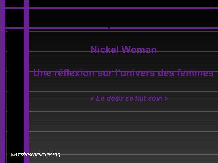 Nickel Woman Une réflexion sur l'univers des femmes «Le désir se fait soin» z