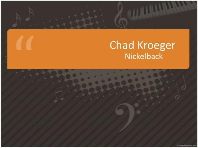 Chad Kroeger  Nickelback