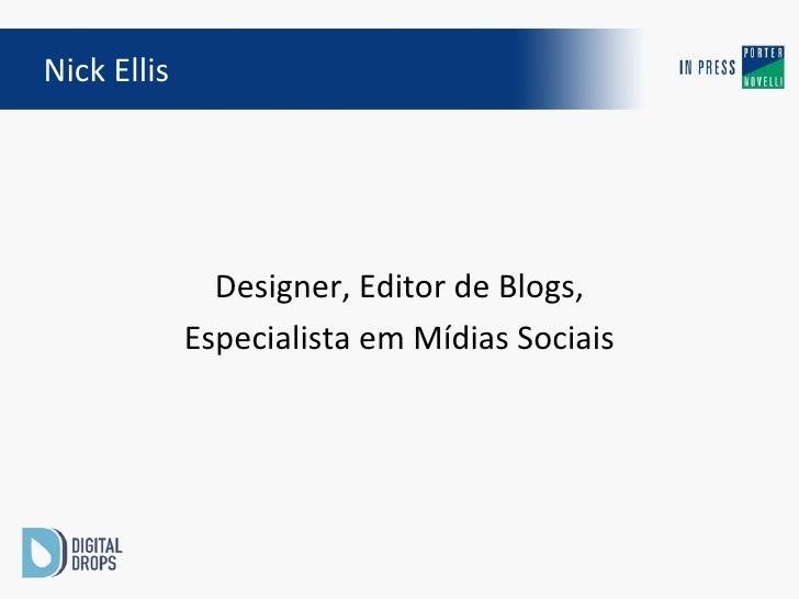 Designer, Editor de Blogs, Especialista em Mídias Sociais Nick Ellis