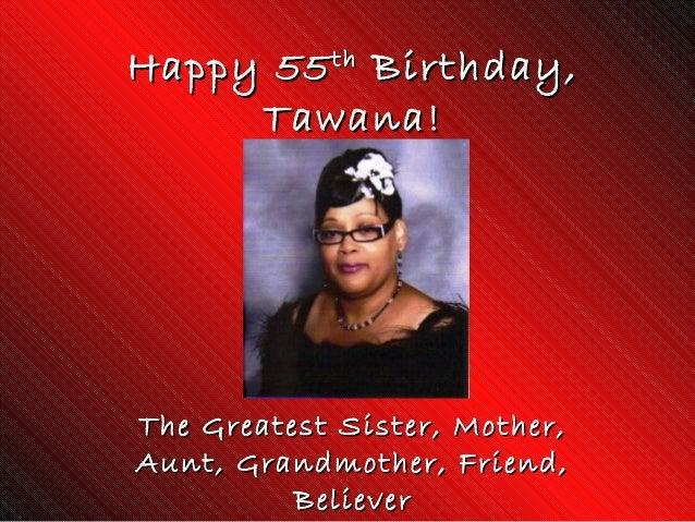 Happy 55Happy 55thth Birthday,Birthday, Tawana!Tawana! The Greatest Sister, Mother,The Greatest Sister, Mother, Aunt, Gran...