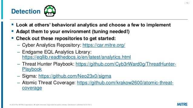 Detection  Look at others' behavioral analytics and choose a few to implement  Adapt them to your environment (tuning ne...