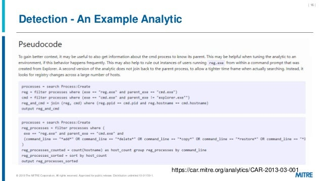 Detection - An Example Analytic | 16 | https://car.mitre.org/analytics/CAR-2013-03-001 © 2019 The MITRE Corporation. All r...