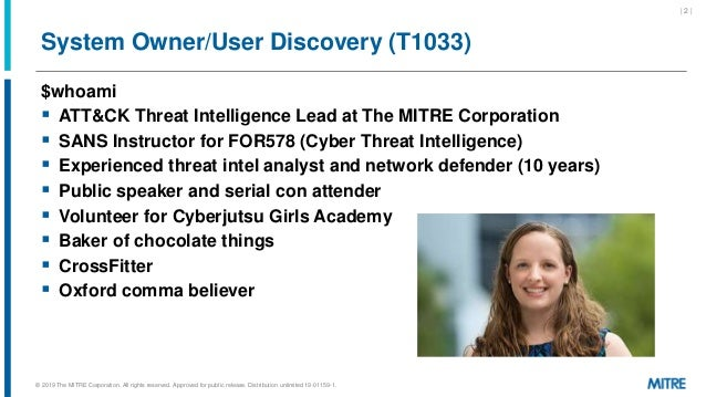 System Owner/User Discovery (T1033) $whoami  ATT&CK Threat Intelligence Lead at The MITRE Corporation  SANS Instructor f...