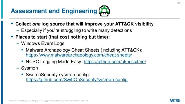 Assessment and Engineering  Collect one log source that will improve your ATT&CK visibility – Especially if you're strugg...