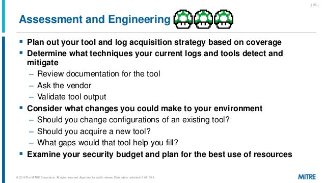 Assessment and Engineering  Plan out your tool and log acquisition strategy based on coverage  Determine what techniques...